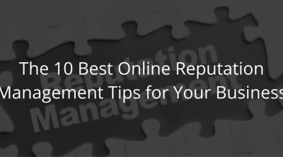 The 10 Best Online Reputation Management Tips for Your Business